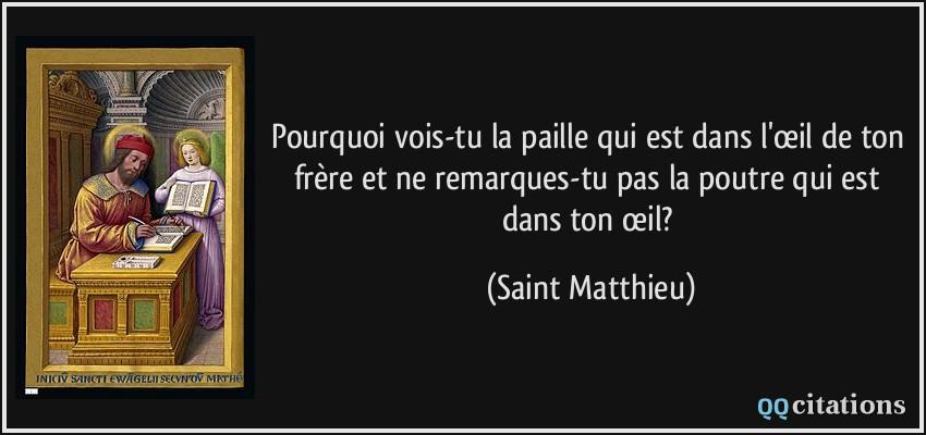 la paille et la la poutre citation-pourquoi-vois-tu-la-paille-qui-est-dans-l-oeil-de-ton-frere-et-ne-remarques-tu-pas-la-poutre-qui-saint-matthieu-109152