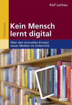 SUISSE Kein Mensch lernt digital [Personne n'apprend de manière numérique] (par Ralf Lankau) cover.do.jpg
