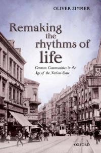 Remaking the Rhythms of Life German Communities in the Age of the Nation State cover